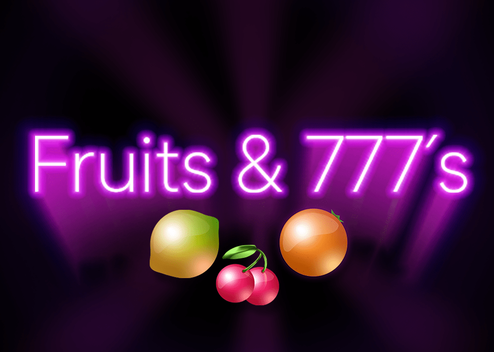 Fruits and 777's